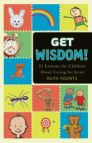 Get Wisdom! 23 Lessons for Children About Living for Jesus