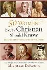 50 Women Every Christian Should Know: Learning from Heroines of the Faith