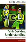 Faith Seeking Understanding: An Introduction to Christian Theology, Third Edition