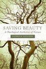 Saving Beauty: A Theological Aesthetics of Nature