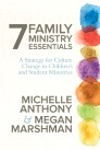 7 Family Ministry Essentials: A Strategy for Children's and Student Ministry Leaders