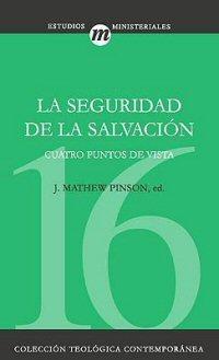 La seguridad de la salvación: Cuatro puntos de vista