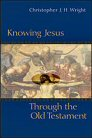Knowing Jesus through the Old Testament