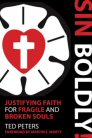 Sin Boldly! Justifying Faith for Fragile and Broken Souls