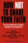 How Not to Share Your Faith: The Seven Deadly Sins of Apologetics and Evangelization