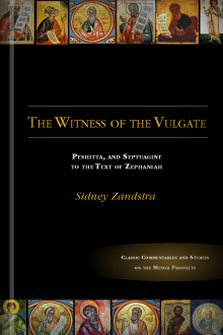 The Witness of the Vulgate, Peshitta, and Septuagint to the Text of Zephaniah