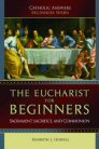 The Eucharist for Beginners: Sacrament, Sacrifice, and Communion