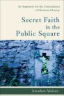 Secret Faith in the Public Square: An Argument for the Concealment of the Christian Faith