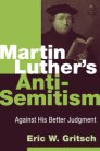 Martin Luther's Anti-Semitism: Against His Better Judgment