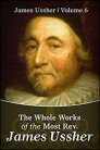 The Whole Works of the Most Rev. James Ussher, Vol. 6