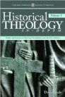 Historical Theology In-Depth: Themes and Contexts of Doctrinal Development since the First Century, Volume 1