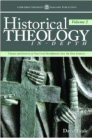 Historical Theology In-Depth: Themes and Contexts of Doctrinal Development since the First Century, Volume 2