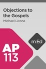 Mobile Ed: AP113 Objections to the Gospels