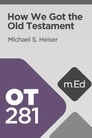 Mobile Ed: OT281 How We Got the Old Testament