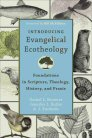 Introducing Evangelical Ecotheology: Foundations in Scripture, Theology, History, and Praxis