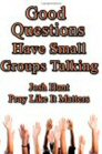 Good Questions Have Small Groups Talking: Pray Like It Matters