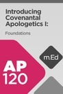 Mobile Ed: AP120 Introducing Covenantal Apologetics I: Foundations
