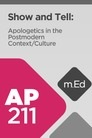 Mobile Ed: AP211 Show and Tell: Apologetics in the Postmodern Context