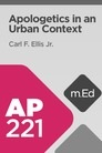 Mobile Ed: AP221 Apologetics in an Urban Context