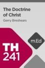 Mobile Ed: TH241 Christology: The Doctrine of Christ