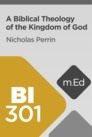 Mobile Ed: BI301 A Biblical Theology of the Kingdom of God