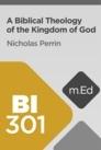Mobile Ed: BI301 A Biblical Theology of the Kingdom of God