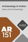 Mobile Ed: AR151 Archaeology in Action: Jesus and Archaeology
