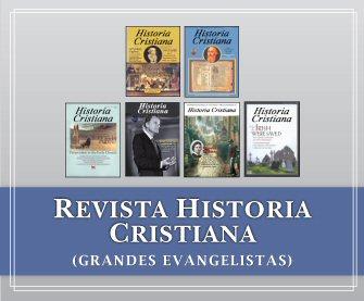 Revista Historia cristiana: Grandes evangelistas