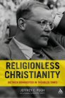 Religionless Christianity: Dietrich Bonhoeffer in Troubled Times