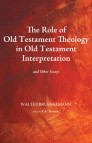 The Role of Old Testament Theology in Old Testament Interpretation: And Other Essays