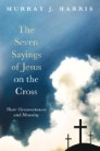 The Seven Sayings of Jesus on the Cross: Their Circumstances and Meaning