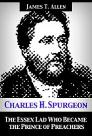 Charles H. Spurgeon: The Essex Lad Who Became the Prince of Preachers